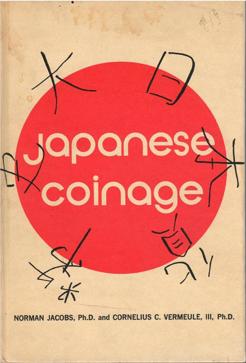 World Coins - Jacobs, Norman and Cornelius C. Vermeule, III. Japanese Coinage. New York: Numismatic Review, 1972. Good.