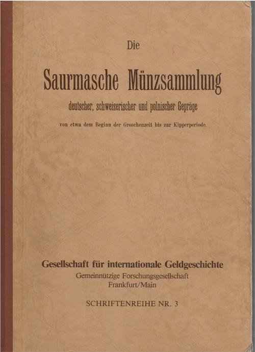 World Coins - Saurma-Jeltsch, Hugo v. Die Saurmasche Münzsammlung. Frankfurt am Main: Gesellschaft für internationale Geldgeschichte, undated reprint of 1892 orig. Fine.