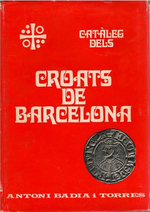 World Coins - Badía i Torres, Antoni. Catàleg dels Croats De Barcelona, 1285-1706. Barcelona: Circulo Filatélico y Numismático, 1969. Fine.