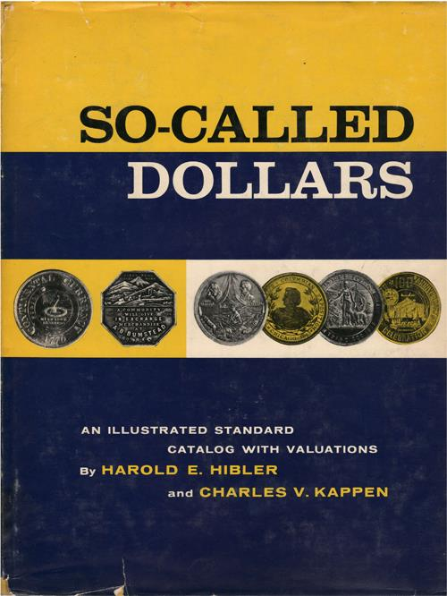 US Coins - Hilber, Harold E. and Charles V. Kappen. So-Called Dollars. New York: The Coin and Currency Institute, 1963 original ed. Good.
