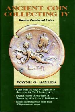 Ancient Coins - Sayles, Wayne.  Ancient Coin Collecting IV Roman Provincial Coins