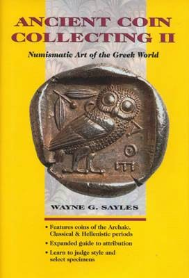 Ancient Coins - Sayles, Wayne.  Ancient Coin Collecting II Numismatic Art of the Greek World