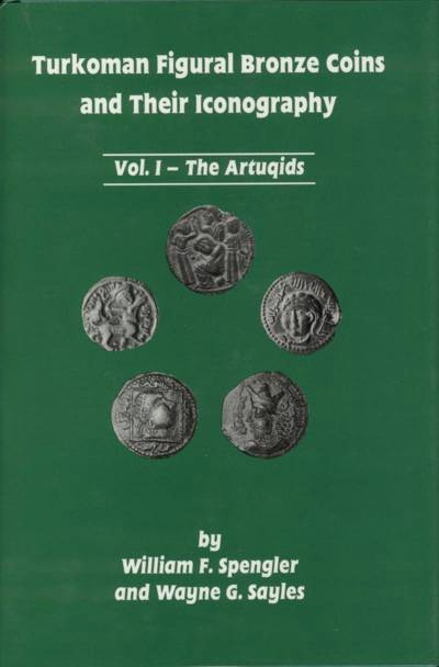 Ancient Coins - Spengler, W and Sayles, W. Turkoman Figural Bronze Coins and their Iconography.  Volume I - The Artuqids