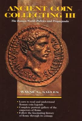 Ancient Coins - Sayles, Wayne.  Ancient Coin Collecting III The Roman World - Politics and Propaganda