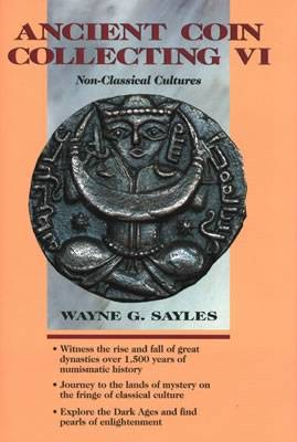 Ancient Coins - Sayles, Wayne.  Ancient Coin Collecting VI Non-Classical Coinage