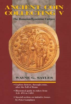 Ancient Coins - Sayles, Wayne.  Ancient Coin Collecting V The Romaion/Byzantine Culture
