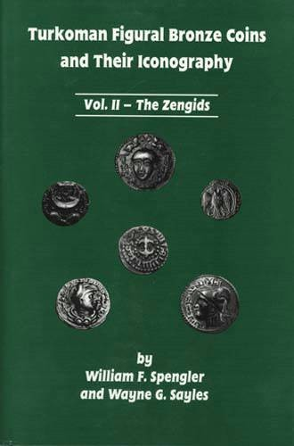 Ancient Coins - Spengler, W and Sayles, W. Turkoman Figural Bronze Coins and their Iconography.  Volume II - The Zengids