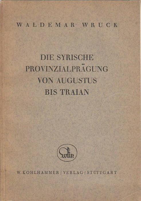 Ancient Coins - W. Wruck - Die syrischeProvinzialprägung von Augustus bis Traian - Stuttgart  1931