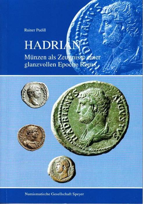 Ancient Coins - R. Pudill, Hadrian - Muenzen als Zeugnis einer glanzvollen Epoche Roms, Speyer 2008