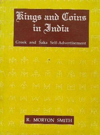 "Ancient Coins - 2BK) R. MORTON SMITH "" KINGS AND COINS IN INDIA : GREEK AND SAKA SELF ADVERTISEMENT "" ; HARMAN PUBLISHING HOUSE, INDIA, 1997, 154 PAGES, POOR QUALITY OF PRINT, BUT EXTREMELY USEFUL"