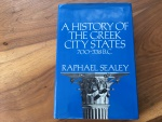 A HISTORY OF THE GREEK CITY STATES 700-338 BC. by RAPHAEL SEALEY 1976 Univ. of California Press 513 pages Very Good