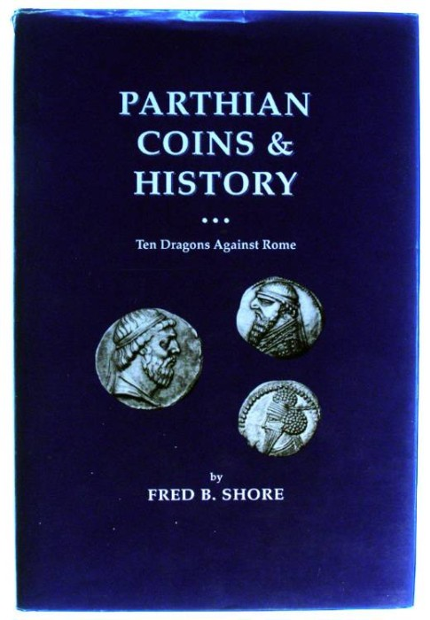 Ancient Coins - PARTHIAN COINS & HISTORY. Ten dragons Against Rome.  by Fred B. Shore.