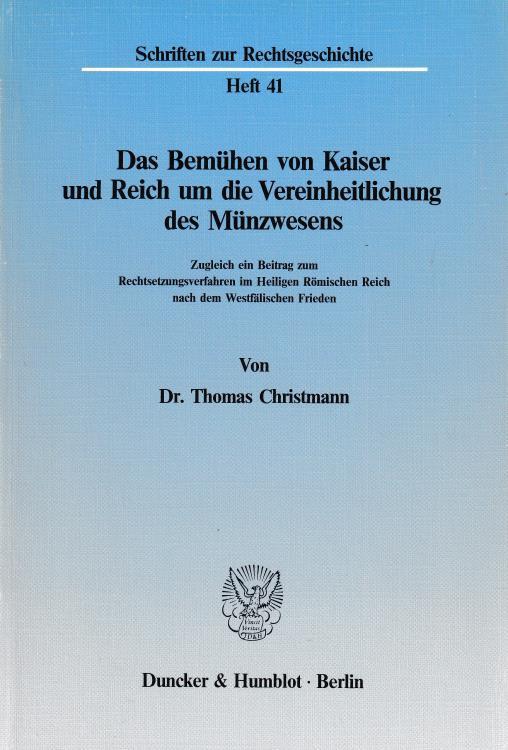 Ancient Coins - Christmann T., Das Bemuhen von Kaiser und Reich um die Vereinheitlichung des Munzwesens Schriften zur Rechtsgeschichte Heft 41