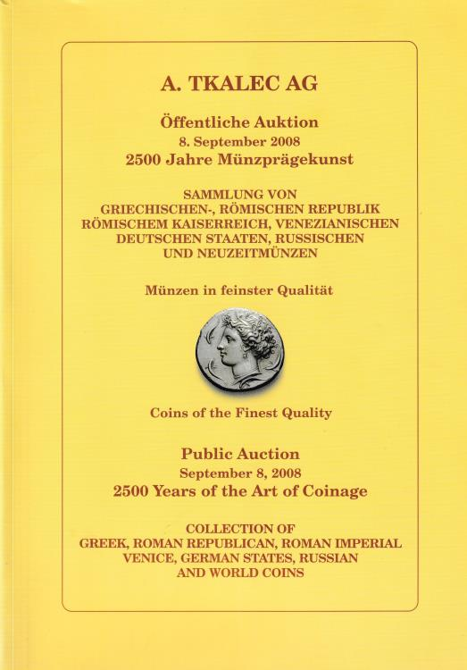 Ancient Coins - A. Tkalec AG, Collection of Greek, Roman Republican, Roman Imperial Venice, German States, Russian and World Coins Public Auction 2500 Years of the Art of Coinage