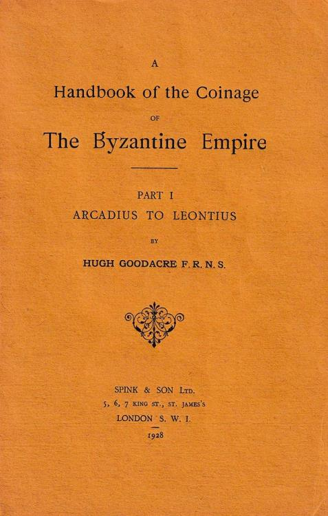 Ancient Coins - Goodacre H., A Handbook of the Coinage of the Byzantine Empire. Part 1, Arcadius to Leontius; Part 2, Anastasius to Michael VI. Bendall Library