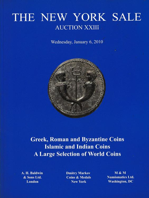 Ancient Coins - The New York Sale, Auction XXIII Greek, Roman and Byzantine Coins Islamic and Indian Coins A large Selection of World Coins