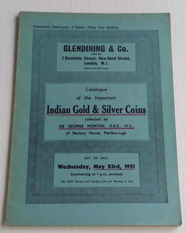 Ancient Coins - Glendining & Co. Catalogue of the Important Indian Gold & Silver Coins collected by Sir George Morton O.B.E., M.C., of Rectory House, Marlborough. London 23 May 1951.