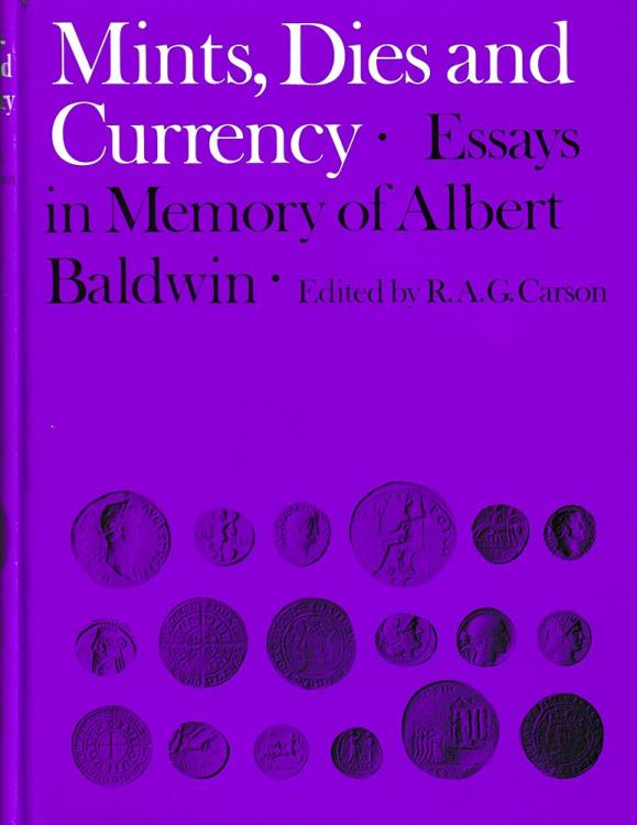 Ancient Coins - Carson R.A.G., Mints, Dies and Currency. Essays in Memory of Albert Baldwin. Methuen & Co, London 1971