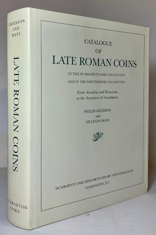 Ancient Coins - Dumbarton Oaks. Catalogue of Late Roman Coins in the Dumbarton Oaks Collection and in the Whittemore Collection from Arcadius and Honorus to the Accession of Anastasius