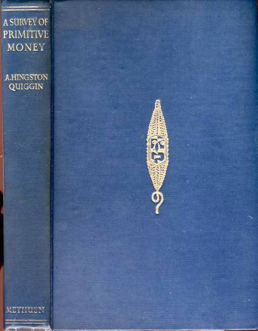 World Coins - Quiggen: A SURVEY OF PRIMITIVE MONEY. THE BEGINNINGS OF CURRENCY,