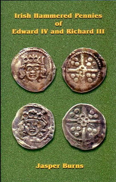 Ancient Coins - Burns: Irish Hammered Pennies of Edward IV and Richard III