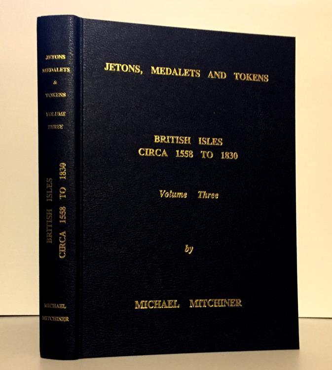 World Coins - Mitchiner: (Jetons 3) Jetons Medalets, and Tokens, Volume 3.  British Isles Circa 1558-1830