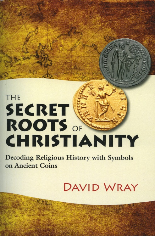 Wray The Secret Roots Of Christianity Decoding Religious History