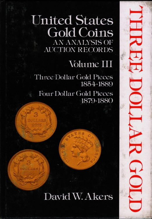 US Coins - Akers: U.S. Gold Coins. An Analysis of Auction Records, Volume III, $3.00 & $4.00 Gold