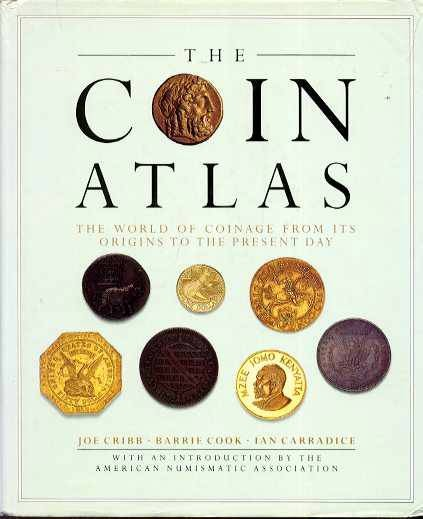 Ancient Coins - THE COIN ATLAS. THE WORLD OF COINAGE FROM ITS ORIGINS TO THE PRESENT DAY