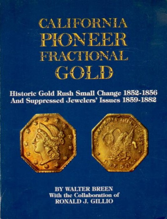 Ancient Coins - Breen-Gillio: CALIFORNIA PIONEER FRACTIONAL GOLD. HISTORIC GOLD RUSH SMALL CHANGE AND SUPPRESSED JEWELERS' ISSUES 1852-1882