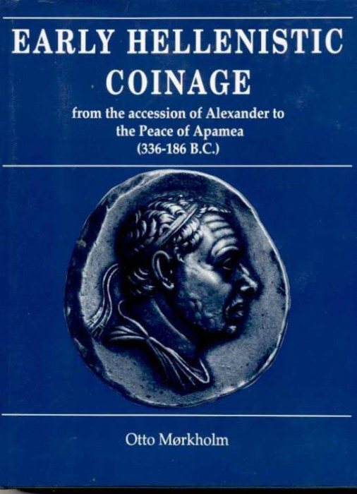 Ancient Coins - Morkholm, Otto: Early Hellenistic Coinage from the Accession of Alexander to the Peace of Apamea (336-186 B.C.)
