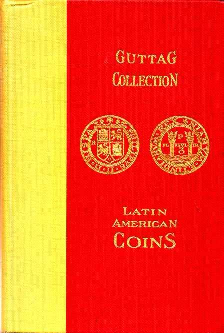 Ancient Coins - Adams. Catalogue of the Collection of Julius Guttag, New York, N. Y., U. S. A.  Comprising the Coinage of Mexico, Central America, South America, and the West Indies