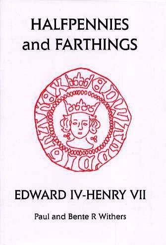 World Coins - Withers: Small Change 4. HALFPENNIES AND FARTHINGS. EDWARD IV - HENRY VII