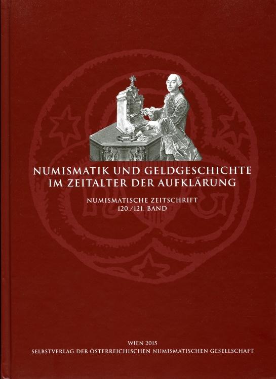 World Coins - Numismatik und Geldgeschichte im Zeitalter der Aufklärung: Numismatische Zeitschrift 120./121. Band