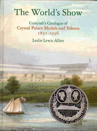 Ancient Coins - The World's Show. Catalogue of Crystal Palace Medals and Tokens 1851-1936