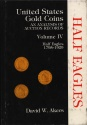 Us Coins - Akers: U.S. Gold Coins. An Analysis of Auction Records, Volume IV. Half Eagles