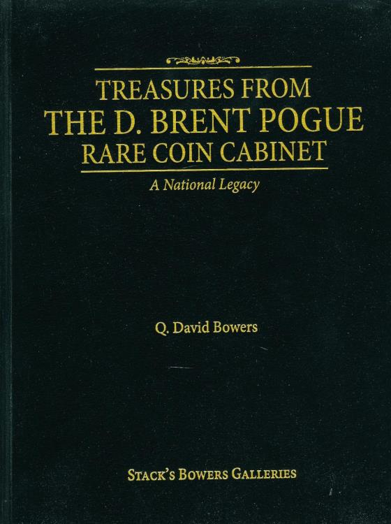 US Coins - Bowers: Treasures from the D. Brent Pogue Rare Coin Cabinet, A National Legacy