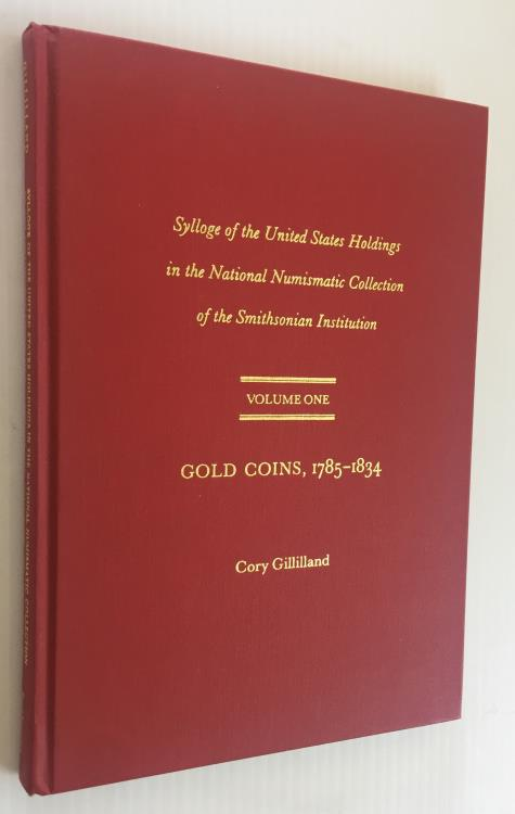US Coins - Gillilland: Sylloge of the United States Holdings in the National Numismatic Collection of the Smithsonian Institution. Volume One. Gold Coins 1785-1834