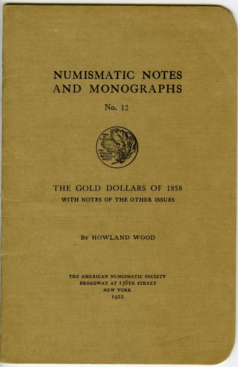 Ancient Coins - Wood, Howland: NNM  12: The Gold Dollars of 1858 with Notes of the Other Issues