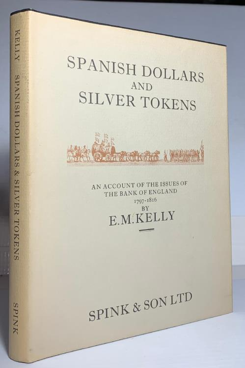 World Coins - Kelly: Spanish Dollars and Silver Tokens. An Account of the Issues of the Bank of England  1797-1816