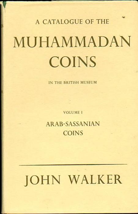 Ancient Coins - Walker: CATALOGUE OF MUHAMMADAN COINS IN BRITISH MUSEUM. VOL I. ARAB-SASSANIAN COINS (UMAIYAD GOVERNORS IN THE EAST. ARAB-EPHTHALITES, 'ABBASID GOVERNORS IN TABARISTAN & BUKHARA