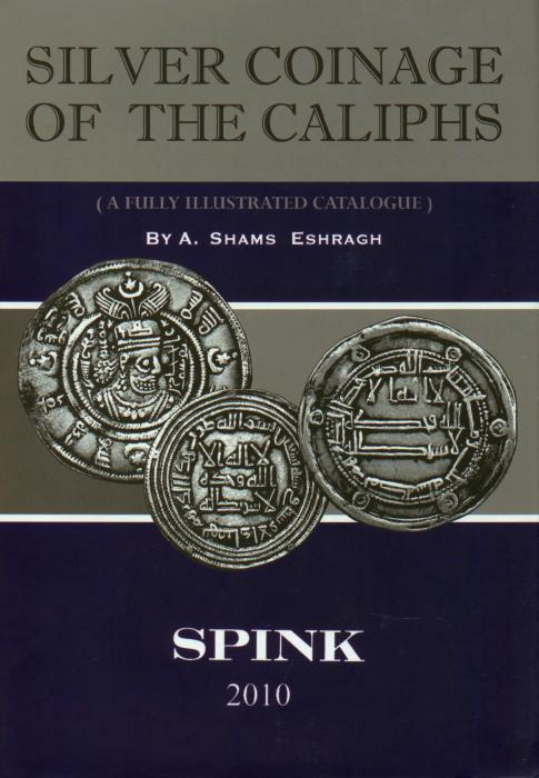 Ancient Coins - Silver Coinage of the Caliphs. A Fully Illustrated Catalogue
