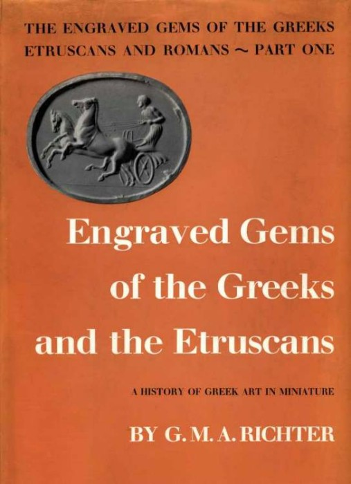 Ancient Coins - Richter: ENGRAVED GEMS OF THE GREEKS AND THE ETRUSCANS. A HISTORY OF GREEK ART IN MINIATURE