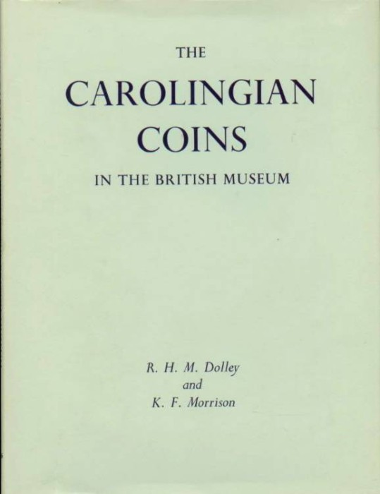 World Coins - Dolley & Morrison: The Carolingian Coins in the British Museum
