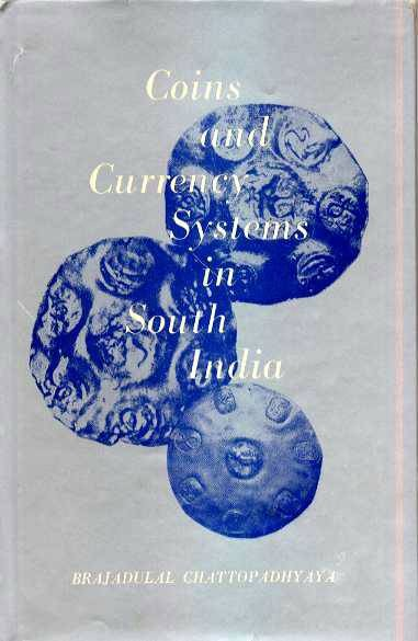 Ancient Coins - Chattopadhyaya: COINS AND CURRENCY SYSTEMS IN SOUTH INDIA C. AD 225-1300