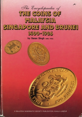 World Coins - Singh: The Encyclopedia of the Coins of Malaysia, Singapore and Brunei 1400-1986