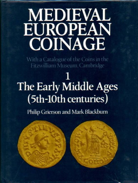 World Coins - Grierson & Blackburn: Medieval European Coinage. With a Catalogue of Coins in the Fitzwilliam Museum, Cambridge. 1. The Early Middle Ages (5th-10th Centuries)