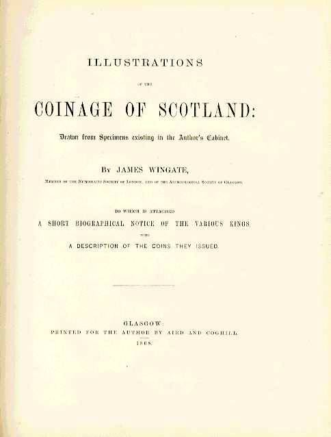 World Coins - Wingate: ILLUSTRATIONS OF COINAGE OF SCOTLAND DRAWN FROM SPECIMENS EXISTING IN THE AUTHOR'S CABINET