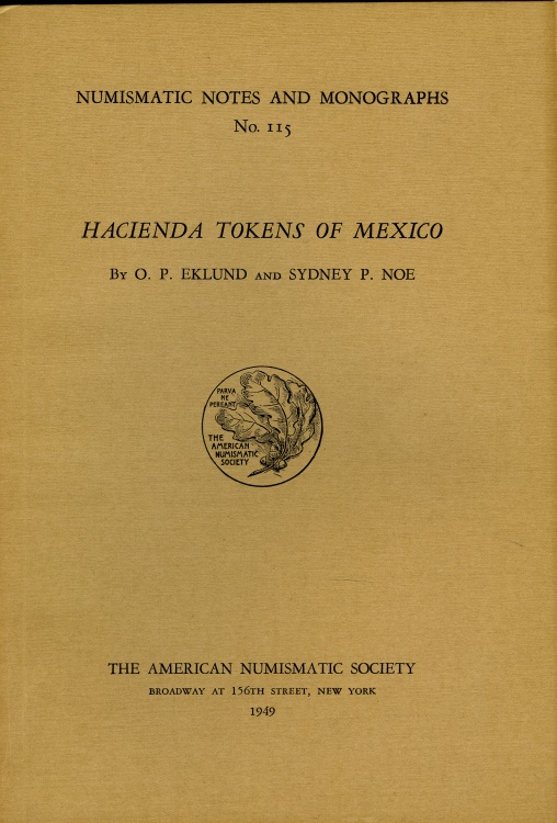 Ancient Coins - Eklund, O.P. and Sydney P. Noe: NNM 115. Hacienda Tokens of Mexico