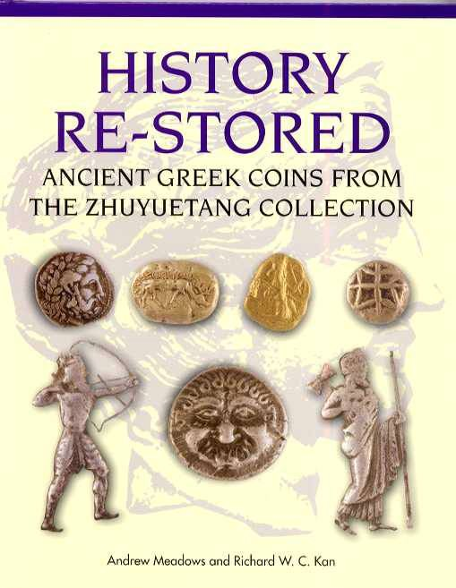 Ancient Coins - Meadows & Kan: ANCIENT GREEK COINS FROM THE ZHUYUETANG COLLECTION. HISTORY RESTORED